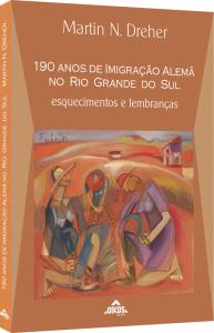 190 Anos de Imigração alemã no Rio Grande do Sul: Esquecimentos e lembranças