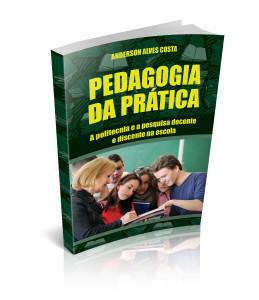 Pedagogia da Prática a Politecnia e a Pesquisa docente e discente na Escola_Anderson Alves