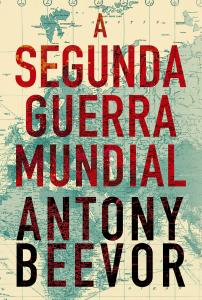A Segunda Guerra Mundial_Antony Beevor
