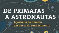 De primatas a astronautas é uma narrativa brilhante, umaincrível e prazerosa viagem […]