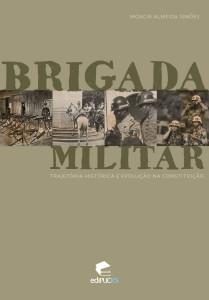 BRIGADA MILITAR TRAGETÓRIA E EVOLUÇÃO NA CONSTITUIÇÃO
